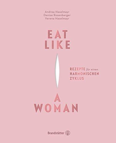 Eat Like a Woman: Recipes for a harmonious cycle