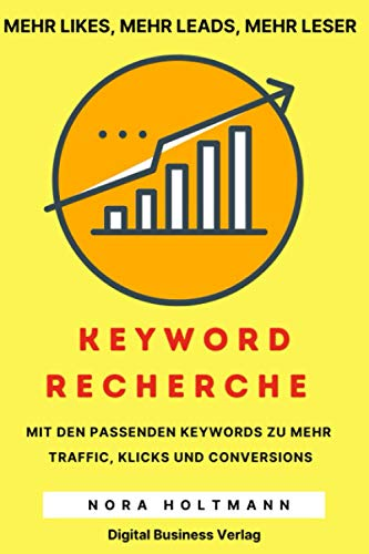 Die Keyword-Recherche: Finde die richtigen Keywords um bei Google gut zu ranken, gewinne mehr Traffic, push Deine Social Media Kanäle und gelange sofort zu mehr...