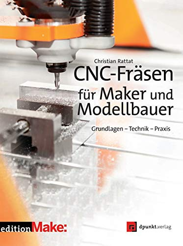 CNC Milling for Maker and Model Maker: Basics - Technique - Practice (Edition Make :)