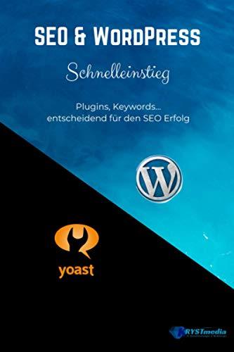 SEO & WordPress Schnelleinstieg: Plugins, Keywords... entscheidend für die SEO-Optimierung