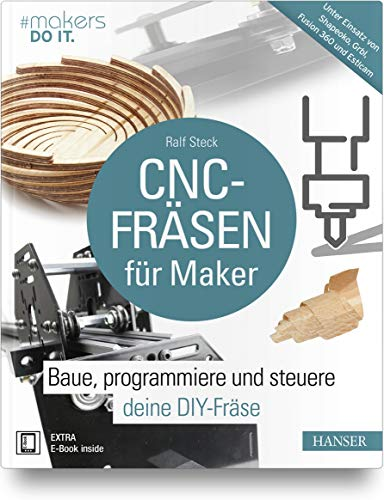 CNC Milling for Maker: Build, program and control your DIY router. Using Shapeoko, GRBL, Fusion 360 and Estlcam (makers DO IT)
