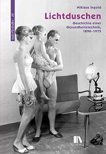 Lichtduschen: Geschichte einer Gesundheitstechnik, 1890–1975 (Interferenzen / Studien zur Kulturgeschichte der Technik)