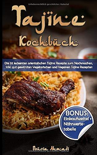 Tajine Kochbuch: Die 33 leckersten orientalischen Tajine Rezepte zum Nachmachen, inkl. gut gewürzten Vegetarischen und Veganen Tajine Rezepten (BONUS:...
